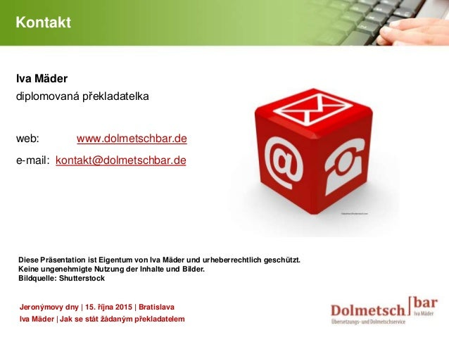 YOUR LOGO Kontakt Iva Mäder diplomovaná překladatelka web: www.dolmetschbar.de e-mail: kontakt@dolmetschbar.de Jeronýmovy ...