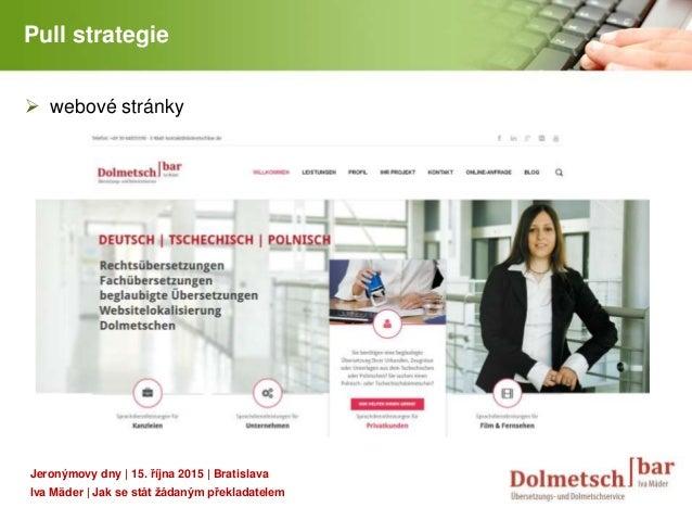YOUR LOGO Pull strategie  webové stránky Jeronýmovy dny | 15. října 2015 | Bratislava Iva Mäder | Jak se stát žádaným pře...