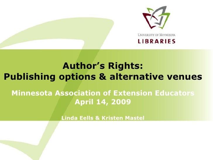 Minnesota Association of Extension Educators April 14, 2009 Linda Eells & Kristen Mastel Author's Rights: Publishing optio...
