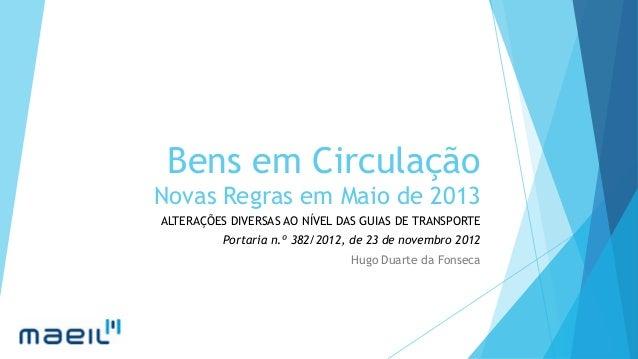 Bens em CirculaçãoNovas Regras em Maio de 2013ALTERAÇÕES DIVERSAS AO NÍVEL DAS GUIAS DE TRANSPORTE          Portaria n.º 3...