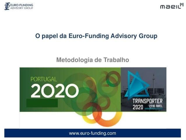 www.euro-funding.com Metodologia de Trabalho O papel da Euro-Funding Advisory Group