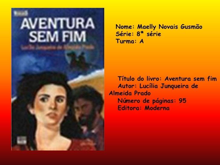 Nome: Maelly Novais Gusmão<br />Série: 8ª série<br />Turma: A<br />●  Título do livro: Aventura sem fim<br />●  Autor: Luc...