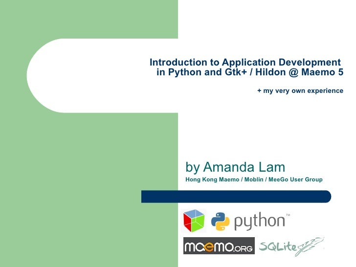 Introduction to Application Development  in Python and Gtk+ / Hildon @ Maemo 5 + my very own experience by Amanda Lam Hong...