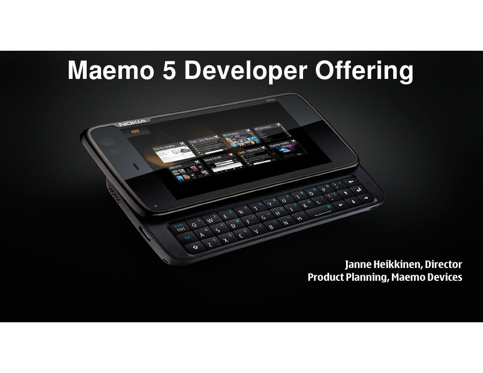 Maemo 5 Developer Offering                               Janne Heikkinen, Director                   Product Planning, Mae...