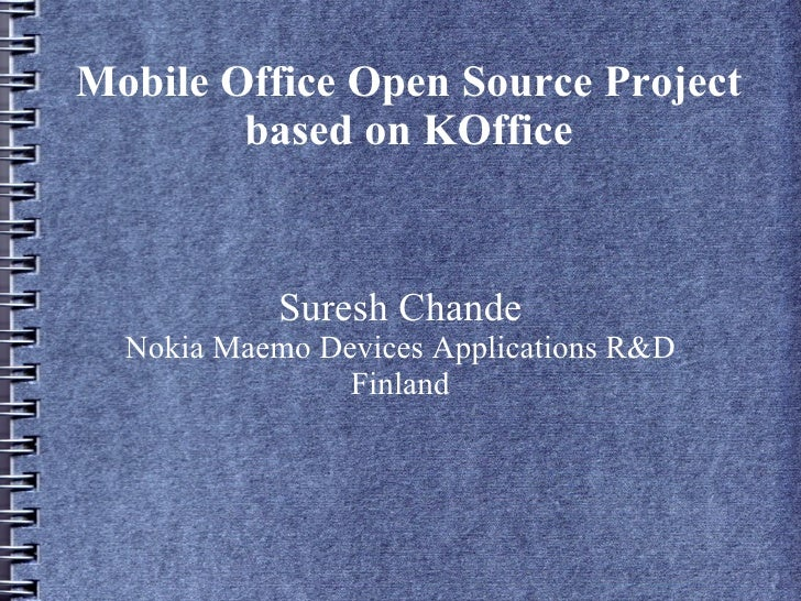 Mobile Office Open Source Project         based on KOffice               Suresh Chande   Nokia Maemo Devices Applications ...