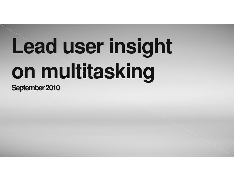 Lead user insight on multitasking September 2010