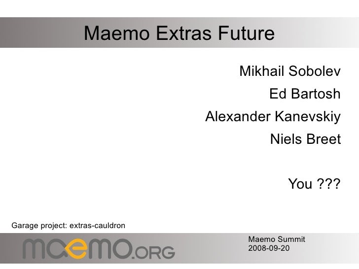Maemo Extras Future <ul><li>Mikhail Sobolev </li></ul><ul><li>Ed Bartosh </li></ul><ul><li>Alexander Kanevskiy </li></ul><...