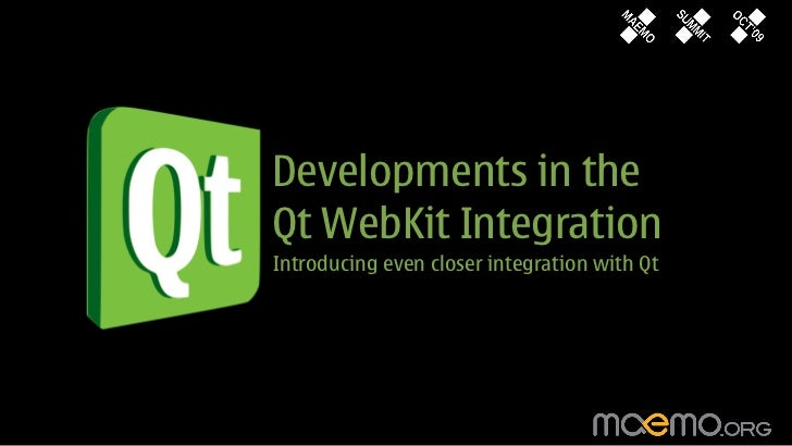 Developments in the Qt WebKit Integration Introducing even closer integration with Qt