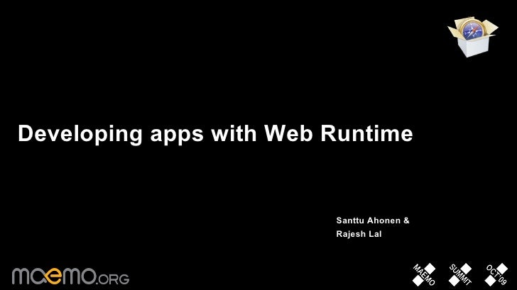 Developing apps with Web Runtime <ul><li>Santtu Ahonen &   </li></ul><ul><li>Rajesh Lal </li></ul>