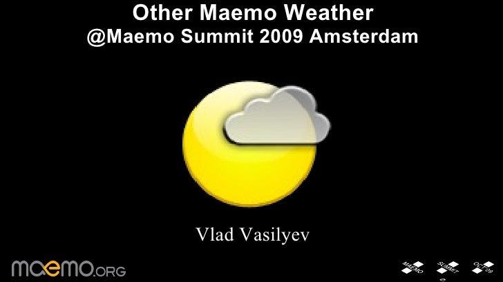Other Maemo Weather @Maemo Summit 2009 Amsterdam Vlad Vasilyev