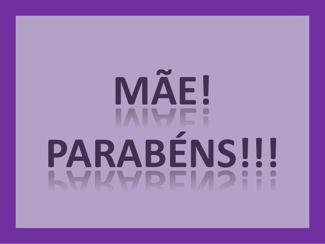 MÃE! PARABÉNS!!!