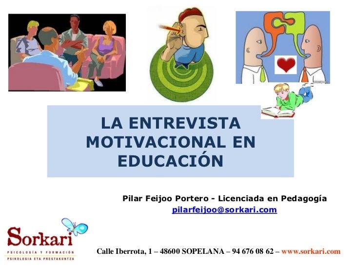 LA ENTREVISTAMOTIVACIONAL EN   EDUCACIÓN       Pilar Feijoo Portero - Licenciada en Pedagogía                   pilarfeijo...