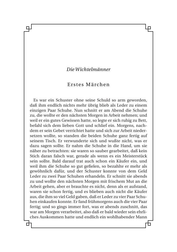 Die Wichtelmänner                       Erstes Märchen     Es war ein Schuster ohne seine Schuld so arm geworden, daß ihm ...