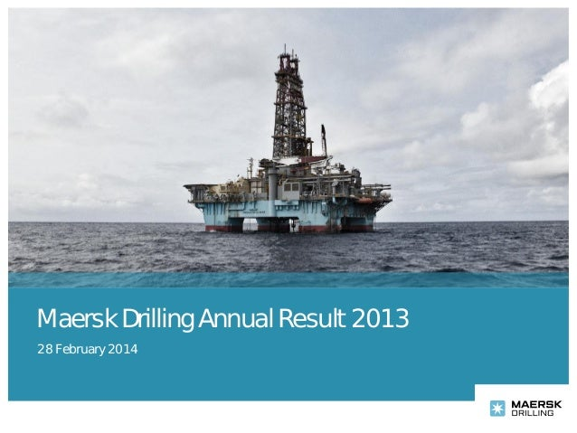 Maersk Drilling Annual Result 2013 28 February 2014
