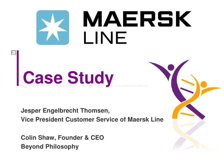 Case StudyJesper Engelbrecht Thomsen,Vice President Customer Service of Maersk LineColin Shaw, Founder & CEOBeyond Philoso...