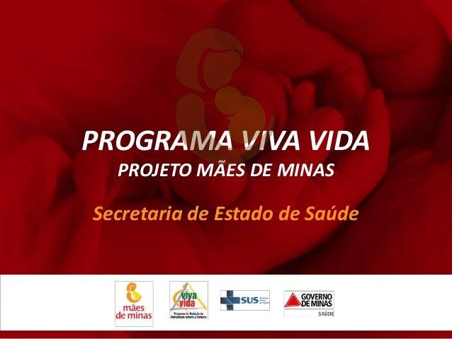 PROGRAMA VIVA VIDA  PROJETO MÃES DE MINASSecretaria de Estado de Saúde