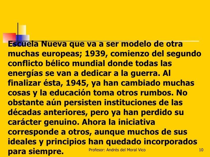 Escuela Nueva que va a ser modelo de otra muchas europeas; 1939, comienzo del segundo conflicto bélico mundial donde todas...