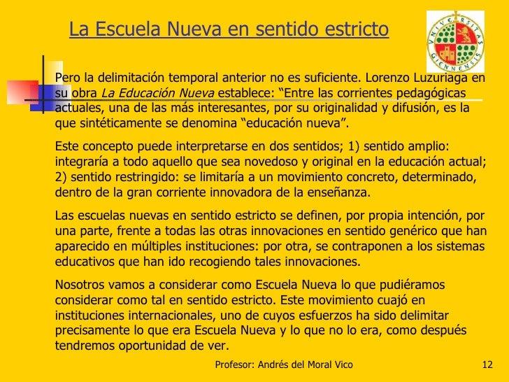 La Escuela Nueva en sentido estricto Pero la delimitación temporal anterior no es suficiente. Lorenzo Luzuriaga en su obra...
