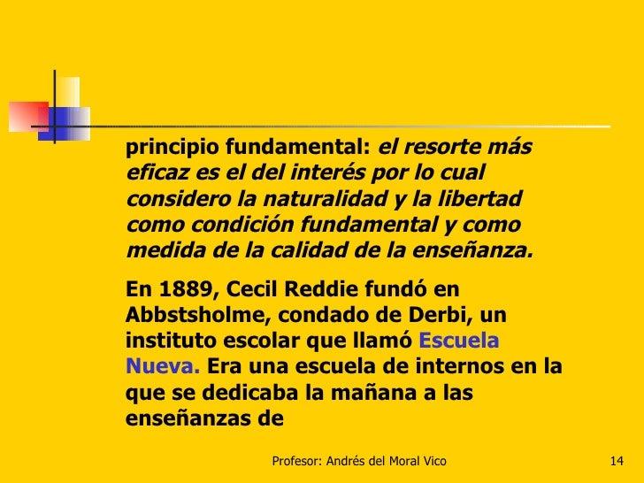 principio fundamental:  el resorte más eficaz es el del interés por lo cual considero la naturalidad y la libertad como co...