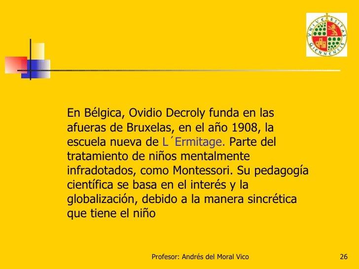 En Bélgica, Ovidio Decroly funda en las afueras de Bruxelas, en el año 1908, la escuela nueva de  L´Ermitage.  Parte del t...