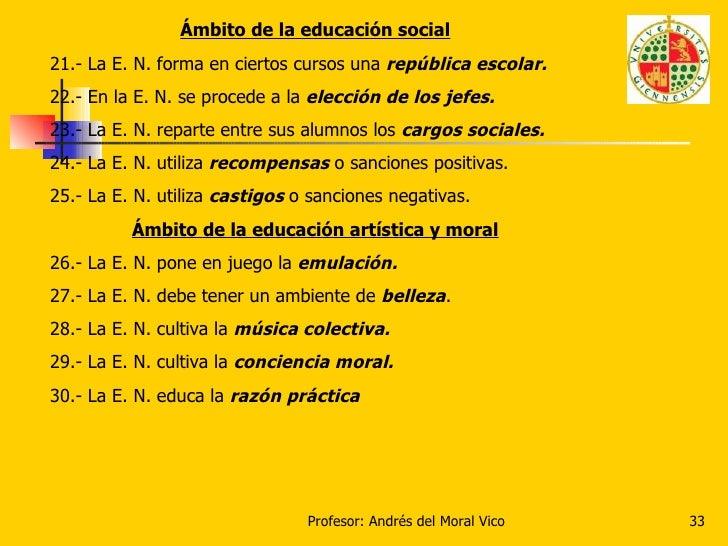 Ámbito de la educación social 21.- La E. N. forma en ciertos cursos una  república escolar. 22.- En la E. N. se procede a ...