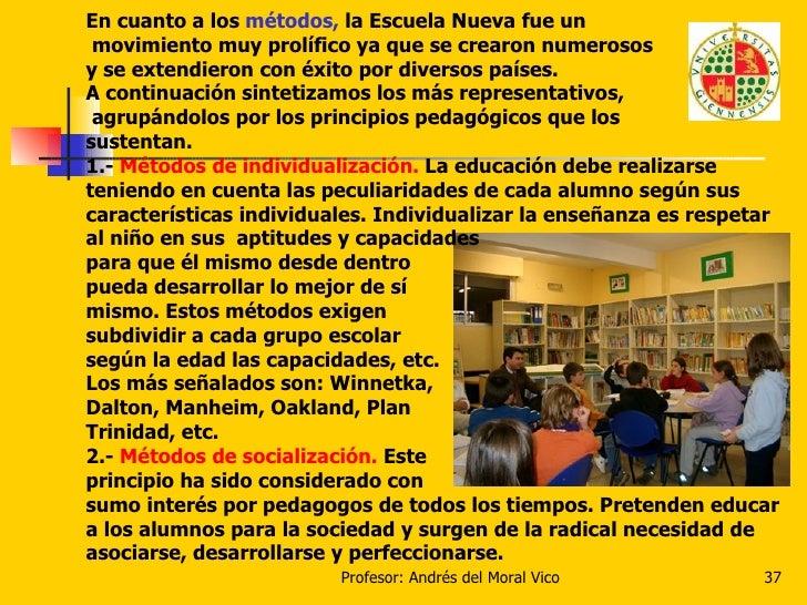 En cuanto a los  métodos,  la Escuela Nueva fue un movimiento muy prolífico ya que se crearon numerosos y se extendieron c...