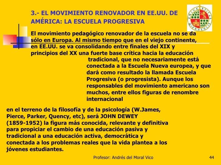 3.- EL MOVIMIENTO RENOVADOR EN EE.UU. DE AMÉRICA: LA ESCUELA PROGRESIVA   El movimiento pedagógico renovador de la escuela...