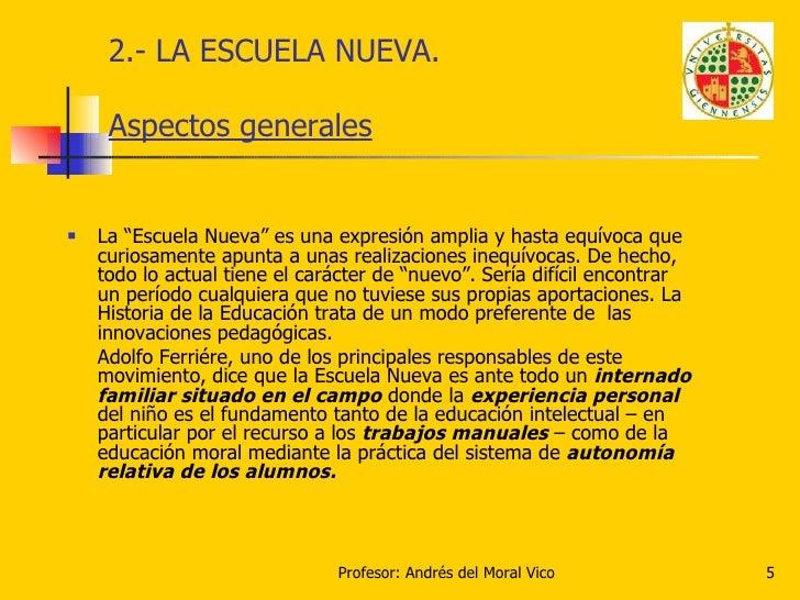 """2.- LA ESCUELA NUEVA. Aspectos generales <ul><li>La """"Escuela Nueva"""" es una expresión amplia y hasta equívoca que curiosame..."""