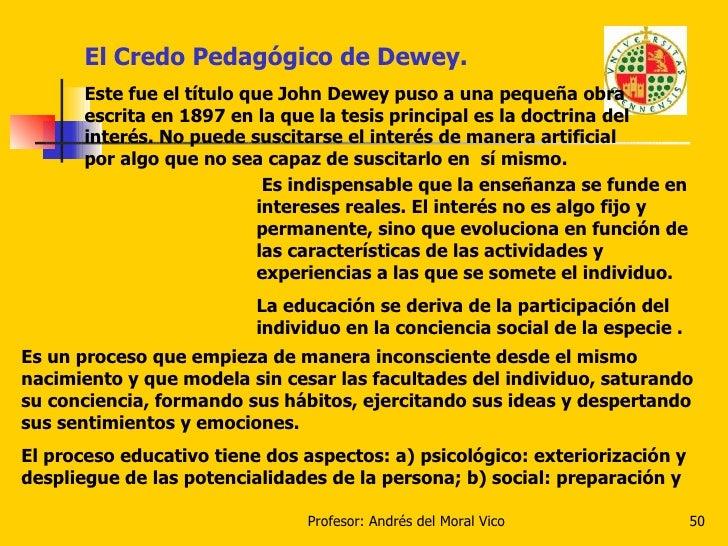 El Credo Pedagógico de Dewey. Este fue el título que John Dewey puso a una pequeña obra escrita en 1897 en la que la tesis...