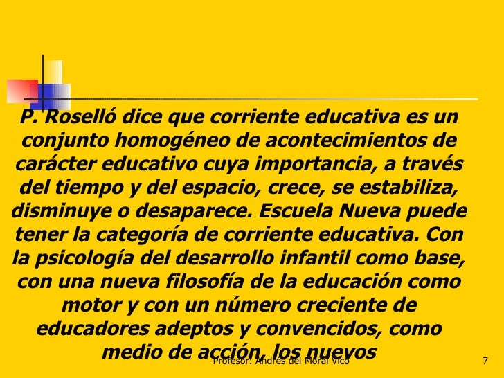 P. Roselló dice que corriente educativa es un conjunto homogéneo de acontecimientos de carácter educativo cuya importancia...