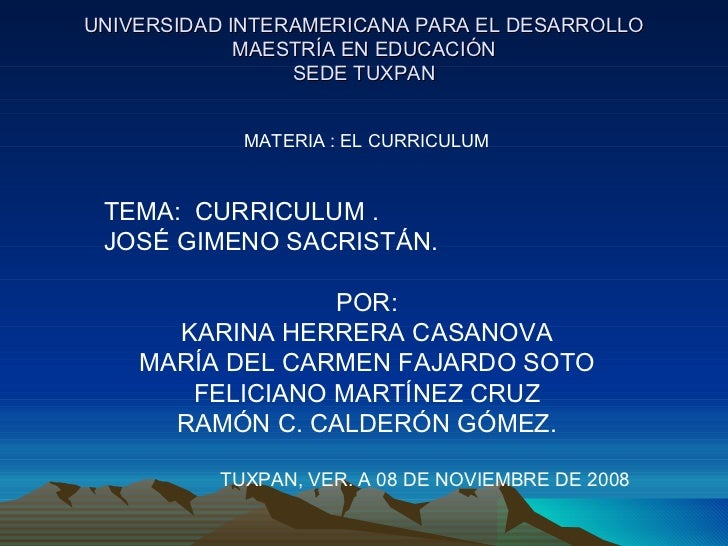 UNIVERSIDAD INTERAMERICANA PARA EL DESARROLLO MAESTRÍA EN EDUCACIÓN SEDE TUXPAN MATERIA : EL CURRICULUM TEMA:  CURRICULUM ...