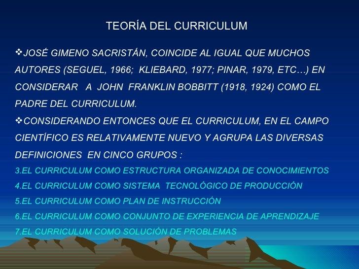<ul><li>JOSÉ GIMENO SACRISTÁN, COINCIDE AL IGUAL QUE MUCHOS AUTORES (SEGUEL, 1966;  KLIEBARD, 1977; PINAR, 1979, ETC…) EN ...