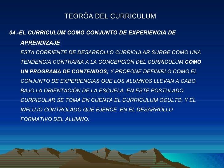 04.-EL CURRICULUM COMO CONJUNTO DE EXPERIENCIA DE APRENDIZAJE ESTA CORRIENTE DE DESARROLLO CURRICULAR SURGE COMO UNA  TEND...