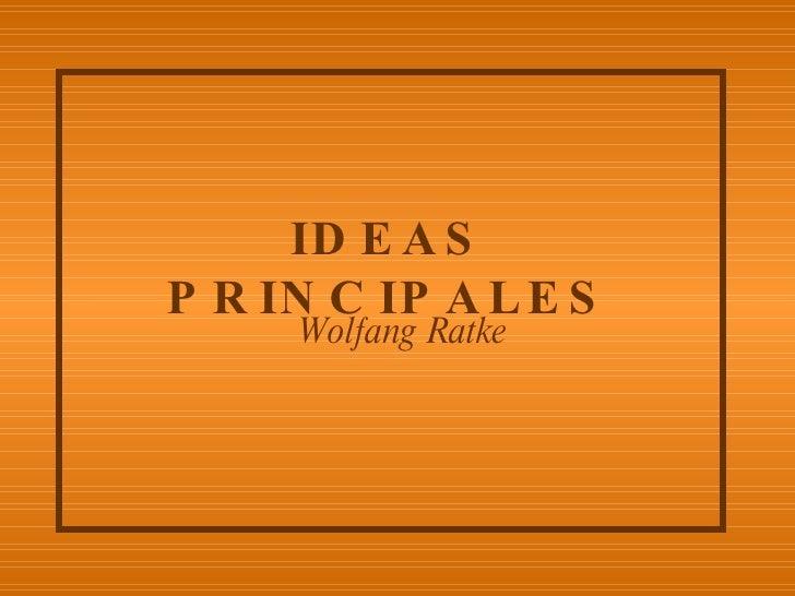 IDEAS PRINCIPALES Wolfang Ratke
