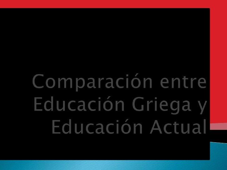 Comparación entre Educación Griega y Educación Actual<br />