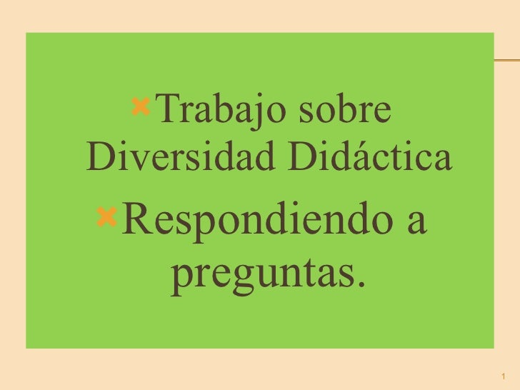 <ul><li>Trabajo sobre Diversidad Didáctica </li></ul><ul><li>Respondiendo a preguntas. </li></ul>