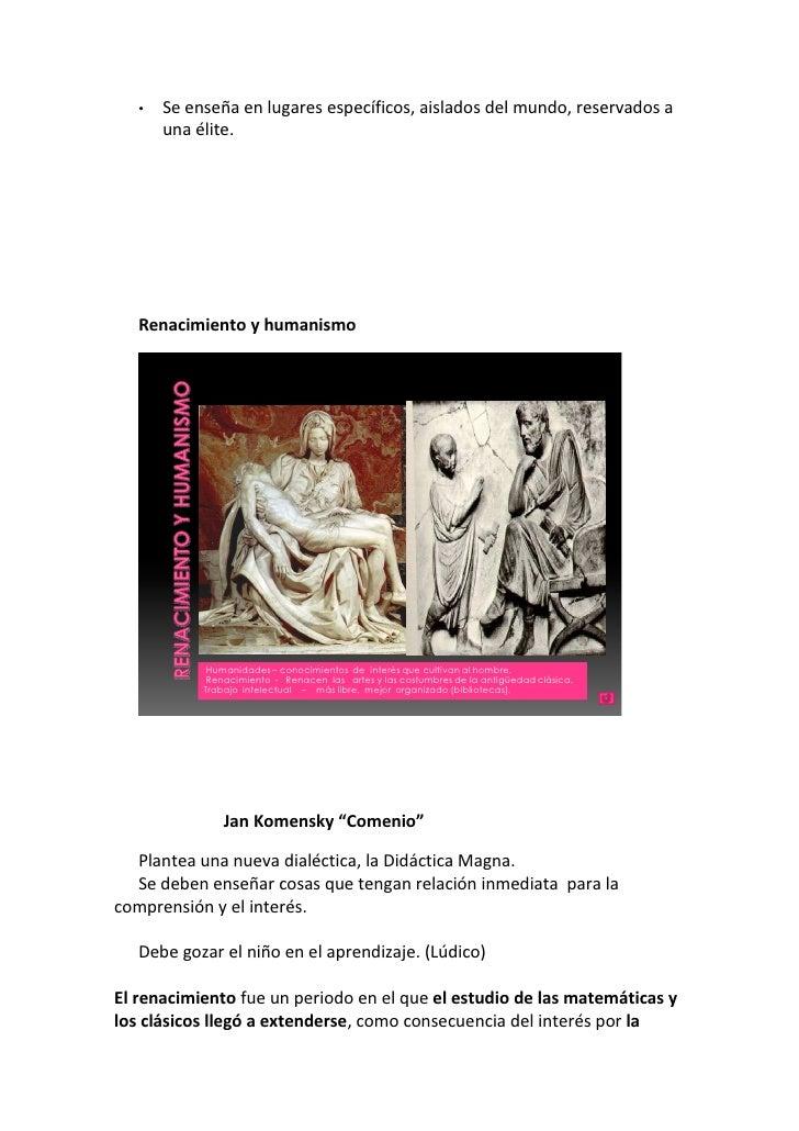 •   Se enseña en lugares específicos, aislados del mundo, reservados a        una élite.        Renacimiento y humanismo  ...