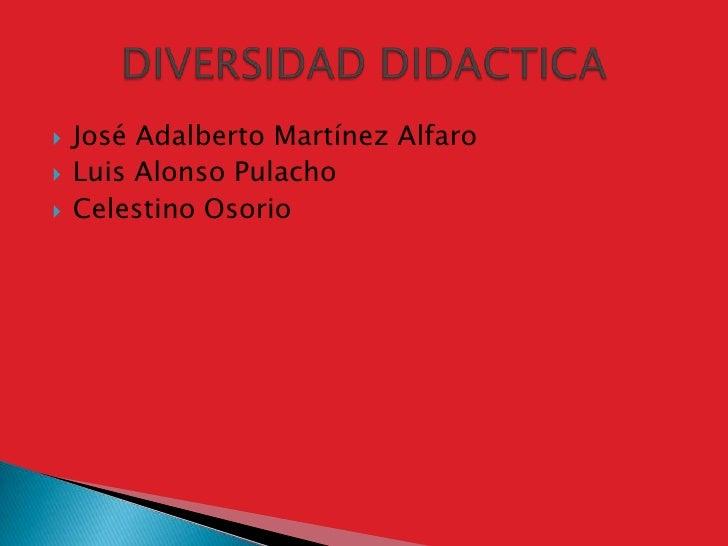 José Adalberto Martínez Alfaro<br />Luis Alonso Pulacho<br />Celestino Osorio<br />DIVERSIDAD DIDACTICA<br />