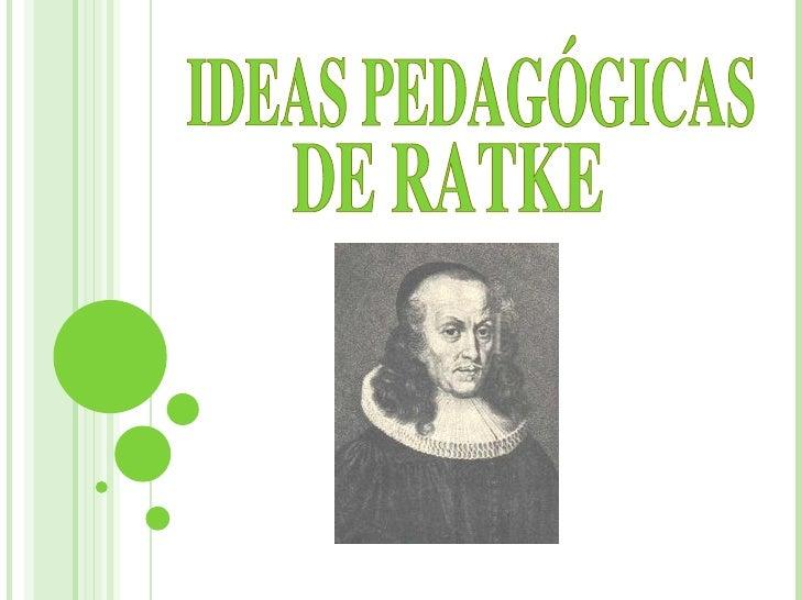 IDEAS PEDAGÓGICAS DE RATKE