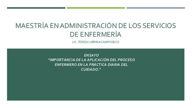"""MAESTRÍA EN ADMINISTRACIÓN DE LOS SERVICIOS DE ENFERMERÍA LIC.TERESA URBINA CAMPOSECO ENSAYO """"IMPORTANCIA DE LA APLICACIÓN..."""