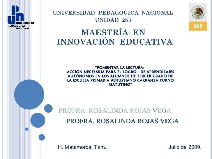 """MAESTRÍA  EN  INNOVACIÓN  EDUCATIVA UNIVERSIDAD  PEDAGÓGICA  NACIONAL UNIDAD  283  """" FOMENTAR LA LECTURA:  ACCIÓN NECESAR..."""