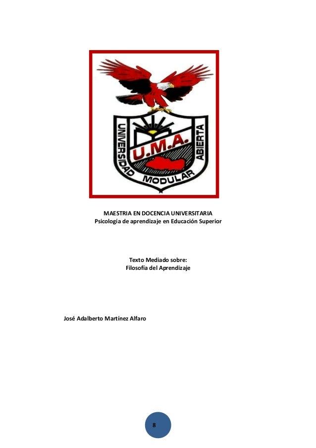 8 MAESTRIA EN DOCENCIA UNIVERSITARIA Psicología de aprendizaje en Educación Superior Texto Mediado sobre: Filosofía del Ap...