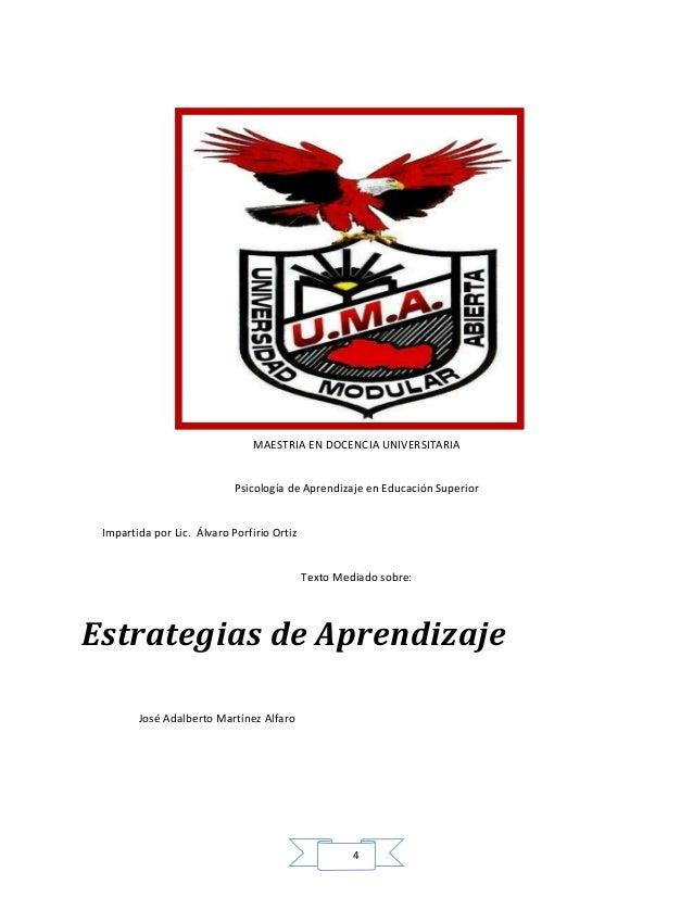 4 MAESTRIA EN DOCENCIA UNIVERSITARIA Psicología de Aprendizaje en Educación Superior Impartida por Lic. Álvaro Porfirio Or...