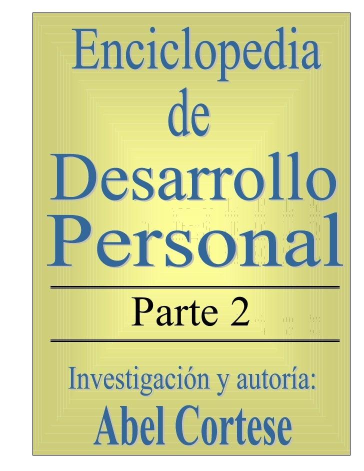 ENCICLOPEDIA DE DESARROLLO      PERSONAL   Parte 2     Investigación y autoría:                Abel Cortese