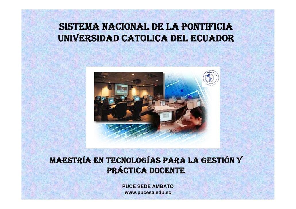 SISTEMA NACIONAL DE LA PONTIFICIA  UNIVERSIDAD CATOLICA DEL ECUADOR     MAESTRÍA EN TECNOLOGÍAS PARA LA GESTIÓN Y         ...