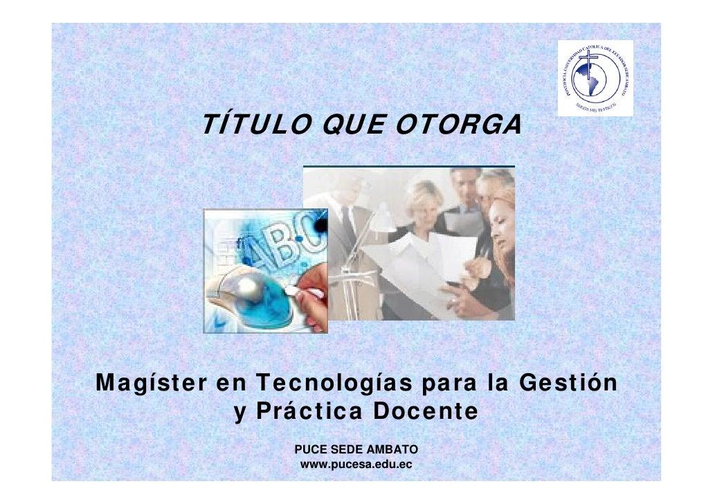 MAESTRÍA  EN TECNOLOGÍAS PARA LA GESTIÓN Y PRÁCTICA DOCENTE Slide 2