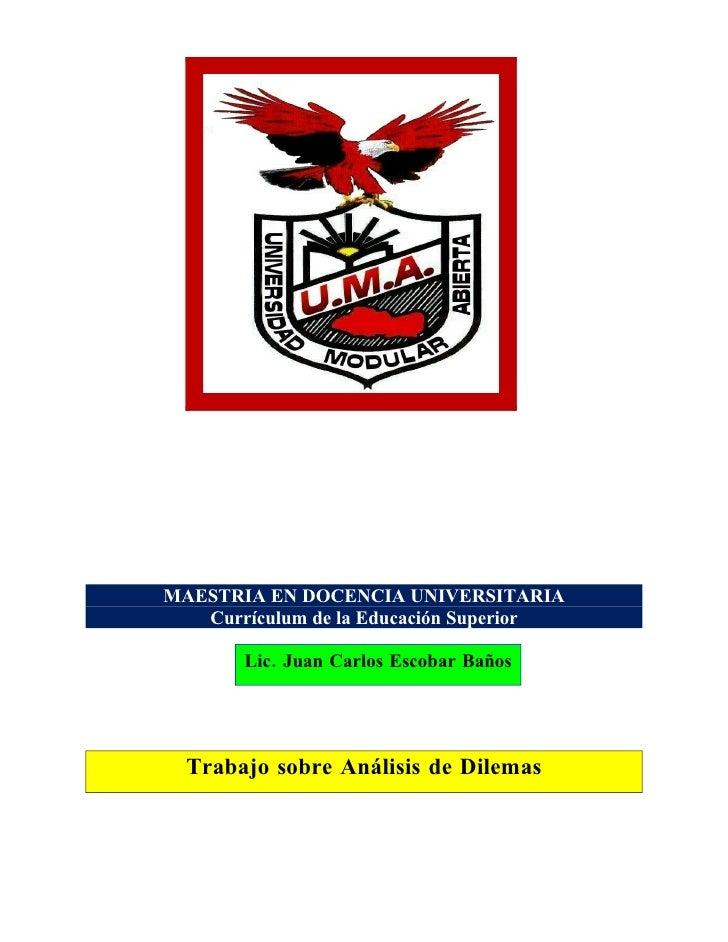 MAESTRIA EN DOCENCIA UNIVERSITARIA    Currículum de la Educación Superior         Lic. Juan Carlos Escobar Baños       Tra...