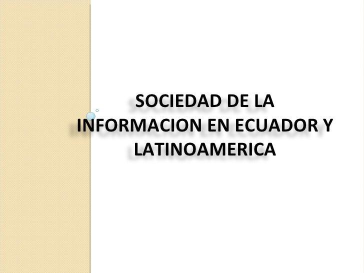 SOCIEDAD DE LA INFORMACION EN ECUADOR Y LATINOAMERICA