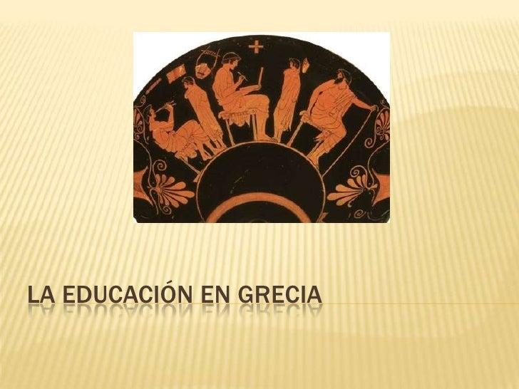 LA EDUCACIÓN EN GRECIA<br />