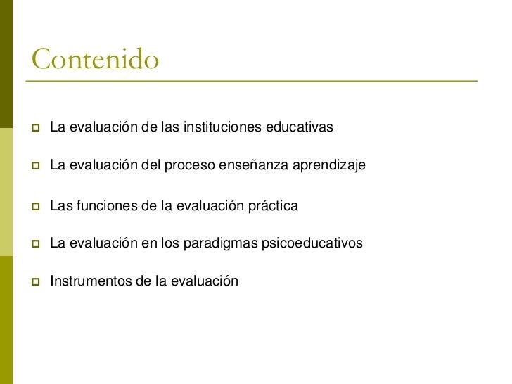 Contenido   La evaluación de las instituciones educativas   La evaluación del proceso enseñanza aprendizaje   Las funci...